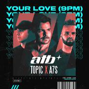 Your Love (9PM) by ATB, Topic And A7S
