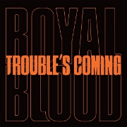 Trouble's Coming by Royal Blood