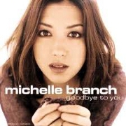 GOODBYE TO YOU by Michelle Branch