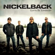 Gotta Be Somebody by Nickelback