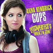 Cups (When I'm Gone) by Anna Kendrick (Pitch Perfect Cast)