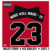23 by Mike Will Made-It feat. Miley Cyrus, Wiz Khalifa And Juicy J