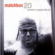 Yourself Or Someone Like You by Matchbox 20