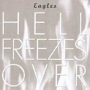Hell Freezes Over by The Eagles