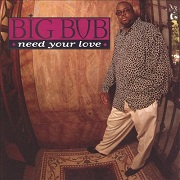 Need Your Love by Big Bub