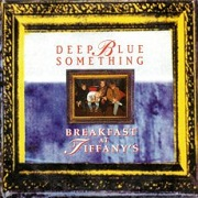 Breakfast At Tiffanys by Deep Blue Something