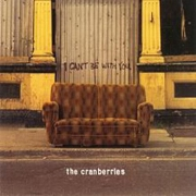 I Can't Be With You by The Cranberries