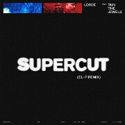 Supercut (El P Remix) by Lorde feat. Run The Jewels