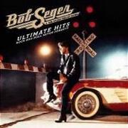 Ultimate Hits: Rock N Roll Never Forgets by Bob Seger And The Silver Bullet Band