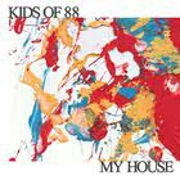 My House by Kids Of 88
