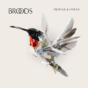 Mother & Father by Broods