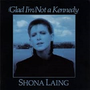 Glad I'm Not A Kennedy by Shona Laing