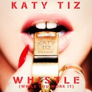 Whistle (While You Work It) by Katy Tiz