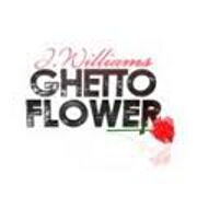 Ghetto Flower by J.Williams