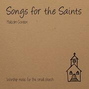 Songs For The Saints by Malcolm Gordon