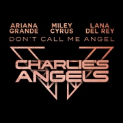 Don't Call Me Angel (Charlie's Angels) by Ariana Grande, Miley Cyrus And Lana Del Rey