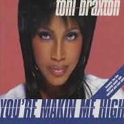 You're Making Me High by Toni Braxton