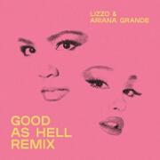 Good As Hell (Remix) by Lizzo feat. Ariana Grande