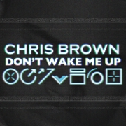Don't Wake Me Up by Chris Brown