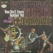 You Aint Seen Nothing Yet by Bachman Turner Overdrive