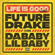 Life Is Good (Remix) by Future feat. Drake, DaBaby And Lil Baby