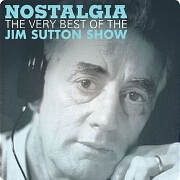 Nostalgia: The Very Best Of The Jim Sutton Show