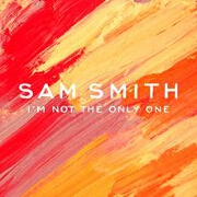 I'm Not The Only One by Sam Smith