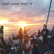 Don't Worry Bout It by Kings