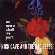 NO MORE SHALL WE PART by Nick Cave & the Bad Seeds