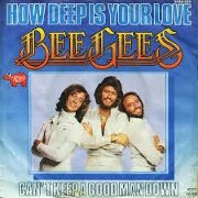 How Deep Is Your Love by Bee Gees