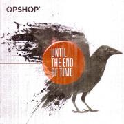 Until The End Of Time by OPSHOP