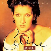Think Twice by Celine Dion