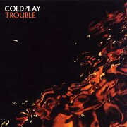 TROUBLE by Coldplay