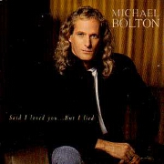 I Said I Loved You But I Lied by Michael Bolton