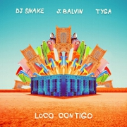 Loco Contigo by DJ Snake feat. J Balvin And Tyga
