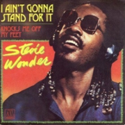 I Ain't Gonna Stand For It by Stevie Wonder
