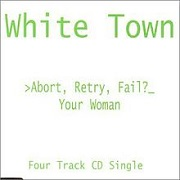 Abort, Retry, Fail/Your Woman by White Town
