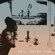 We'll Never Know by Kings