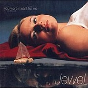 You Were Meant For Me by Jewel
