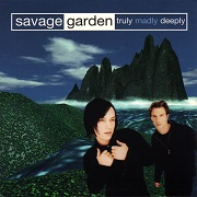 Truly Madly Deeply by Savage Garden