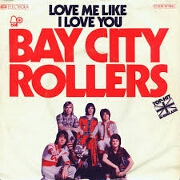 Love Me Like I Love You by Bay City Rollers