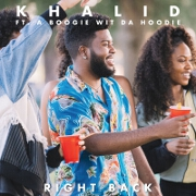 Right Back by Khalid feat. A Boogie Wit da Hoodie
