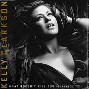 What Doesn't Kill You (Stronger) by Kelly Clarkson