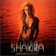 WHENEVER WHEREVER by Shakira