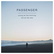 Young As The Morning Old, As The Sea by Passenger