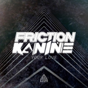 Your Love by Friction And Kanine