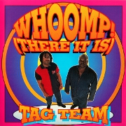 Whoomp! (There It Is) by Tag Team