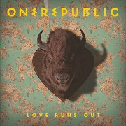 Love Runs Out by OneRepublic