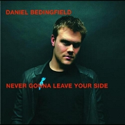 NEVER GONNA LEAVE YOUR SIDE by Daniel Bedingfield