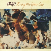 Bring Me Your Cup by UB40